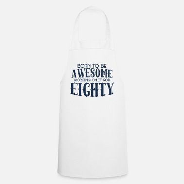 Birthday 80th Birthday: Born To Be Awesome Working On It - Cooking Apron