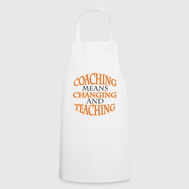 Coach / Coach: Coaching Means Changing And - Cooking Apron