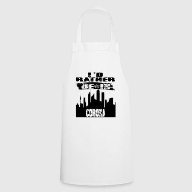Gift Id rather be in Corona - Cooking Apron