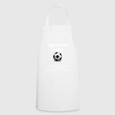 Aggressive Leader: One has to ... - Cooking Apron