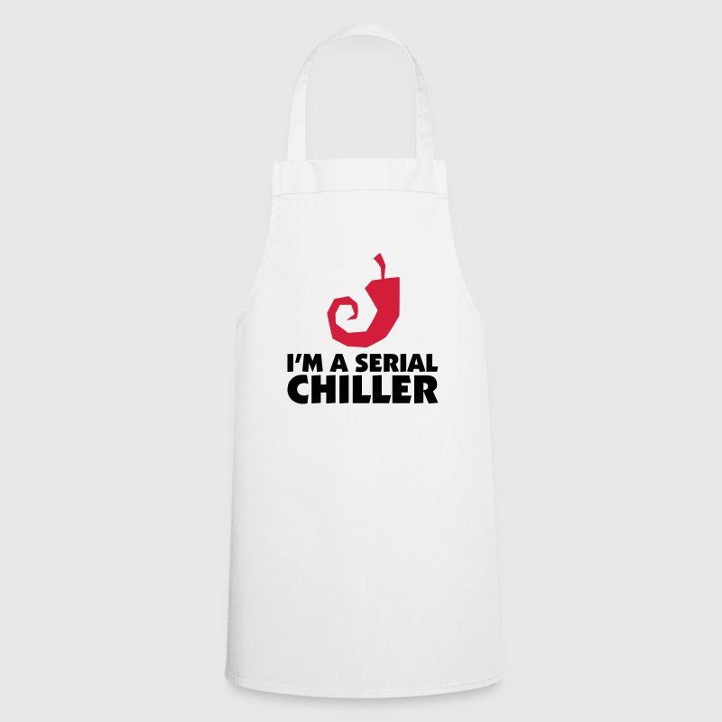 I m a Serial Chiller - Cooking Apron