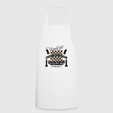 i must go checkerboards are calling me - chess - Cooking Apron