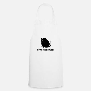 Pun That is one big pussy pun. Fat cat dick - Cooking Apron