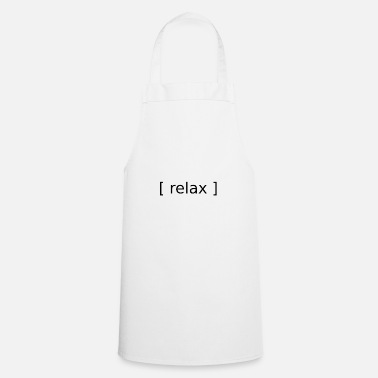 Relaxe Relax Relax Relax calmly gift - Cooking Apron