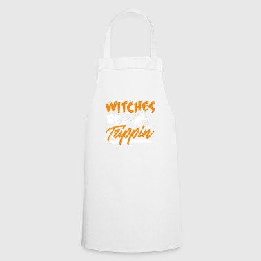 Witches Be Trippin Hilarious Halloween - Cooking Apron