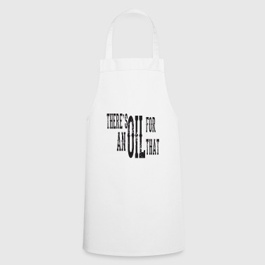 There's an oil for that - Cooking Apron