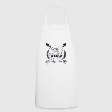 Let's Fall Weird Together - Cooking Apron