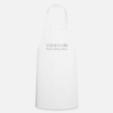 Dining Schizophrenia Awareness TShirt Design Beats dining alone - Cooking Apron
