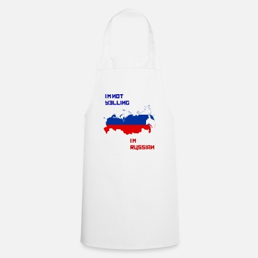 Yell I'm not yelling I'm Russian - Cooking Apron