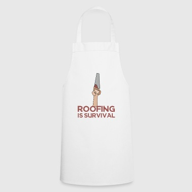 Roofing: Roofing Is Survival. - Cooking Apron