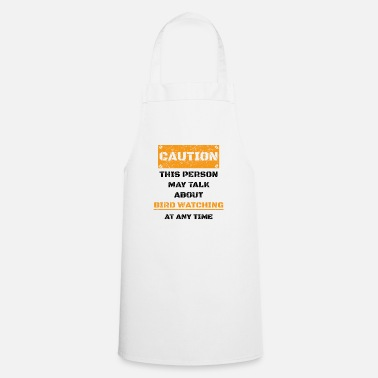 Bird CAUTION GIFT HOBBY SPEAK LOVE Bird watching - Apron