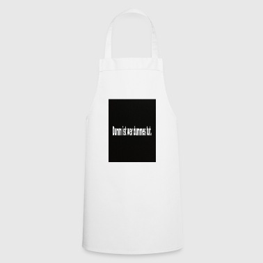 Is stupid - Cooking Apron