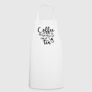 coffee is not my cup of tea  - Cooking Apron