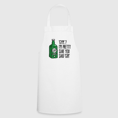 Gym..? I'm pretty sure you said Gin - Cooking Apron