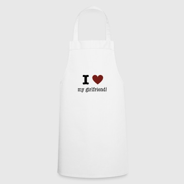 I love my girlfriend! I love my girlfriend! - Cooking Apron
