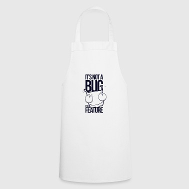 It's not a bug it's a feature - Cooking Apron