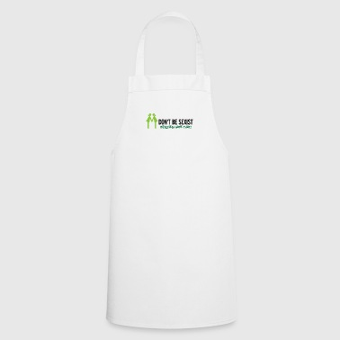 Do Not Be Sexist. Bitches Hate That! - Cooking Apron