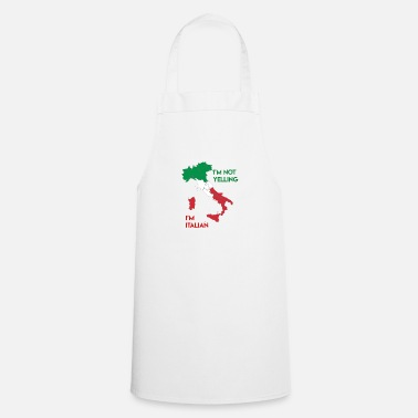 Yell I'm not yelling I'm Italian - Cooking Apron