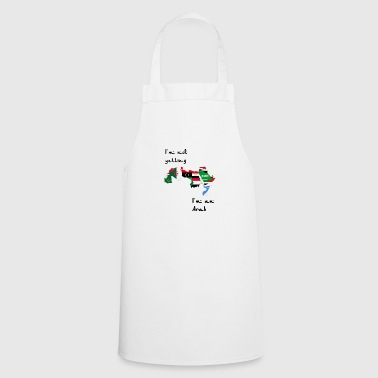 I'm not yelling. I'm an Arab - Cooking Apron