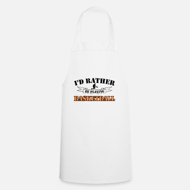 Basket Maker I would rather play basketball. - Apron