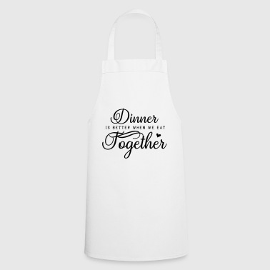 Dinner is better when we eat together - Cooking Apron