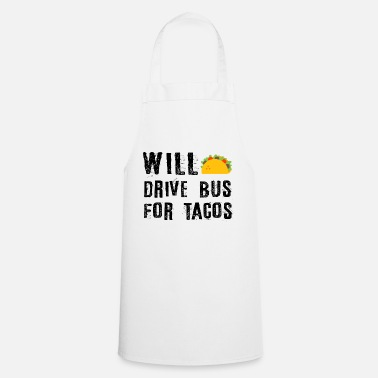 Quotes Funny Bus Driver Gift Will Drive Bus For Tacos - Apron