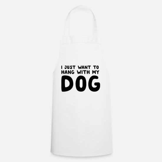Hang Aprons - I Just Want To Hang With My Dog - Apron white