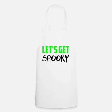 Lets-get-weird let s get spooky - Cooking Apron