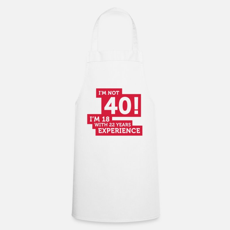 Age Aprons - 40 years? I m 18 with 22 years experience! - Apron white