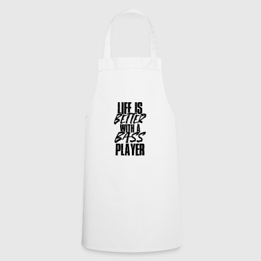 Life Is Better With A Bass Player - Cooking Apron