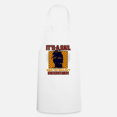 Sailing Sailing - It's A Sail. - Cooking Apron