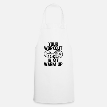 Quotes Your workout is my warmup toning bodybuilder - Cooking Apron