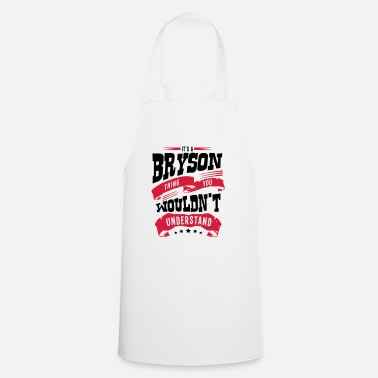 Bryson bryson name thing you wouldnt understand - Apron