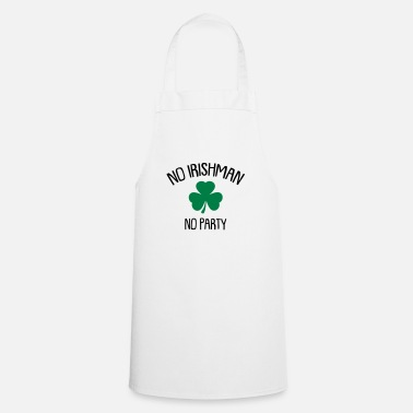Irishman no irishman no party st. patrick's day - Apron