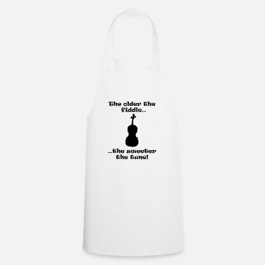 Fiddle Fiddle - The Older The Fiddle The Sweeter The Tune - Cooking Apron