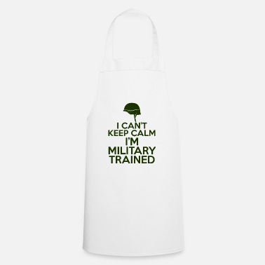 Military Training Military / Soldiers: I can't keep calm. I'm a militar - Apron