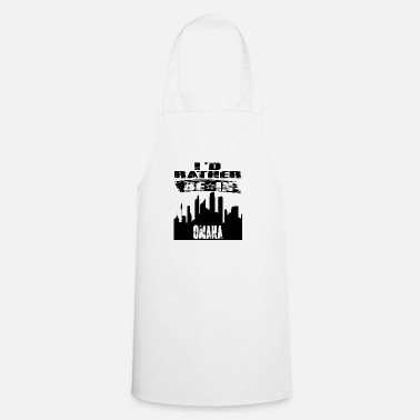 Omaha Gift Id rather be in Omaha - Apron
