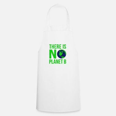 B Day There Is No Planet B - Earth Day - Apron