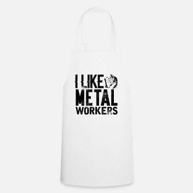 Worker Metaalbewerking I Like Metal Workers Steel Worker - Keukenschort