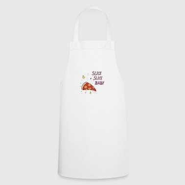 Pizza Slice Slice Baby Sayings Gift - Cooking Apron