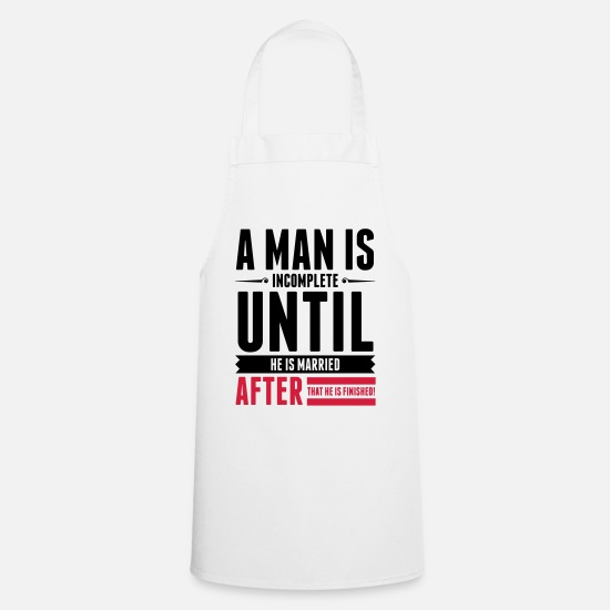 Funny Aprons - A Man is Incomplete until he is married (2015) - Apron white