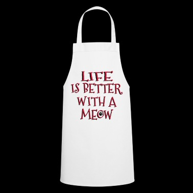 Life Is Better With A Meow - Cooking Apron