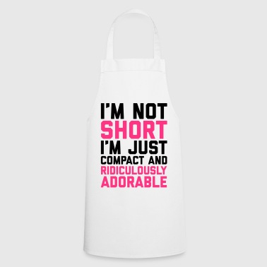 I'm Not Short Funny Quote - Cooking Apron