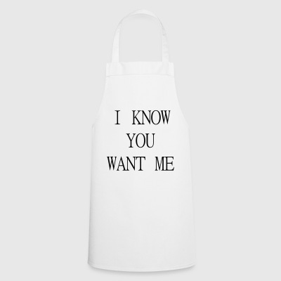 I know you want me - Cooking Apron
