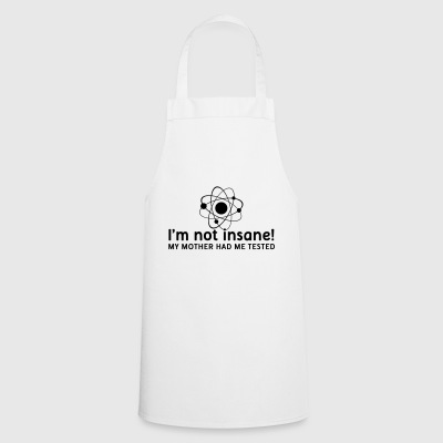 I'm not insane crazy atomic physics scientist - Cooking Apron