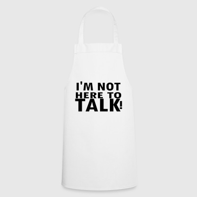 IM NOT here to talk - Cooking Apron