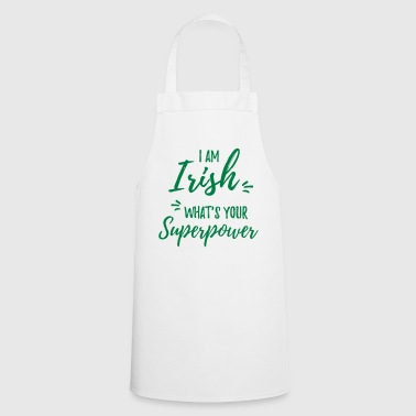 I am Irish superpower - Cooking Apron
