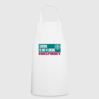 Science is not a liberal conspiracy - Cooking Apron