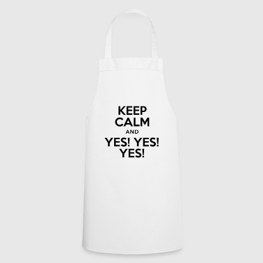 keep calm and yes yes yes - Tablier de cuisine