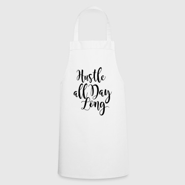 Hustle all day long - Cooking Apron